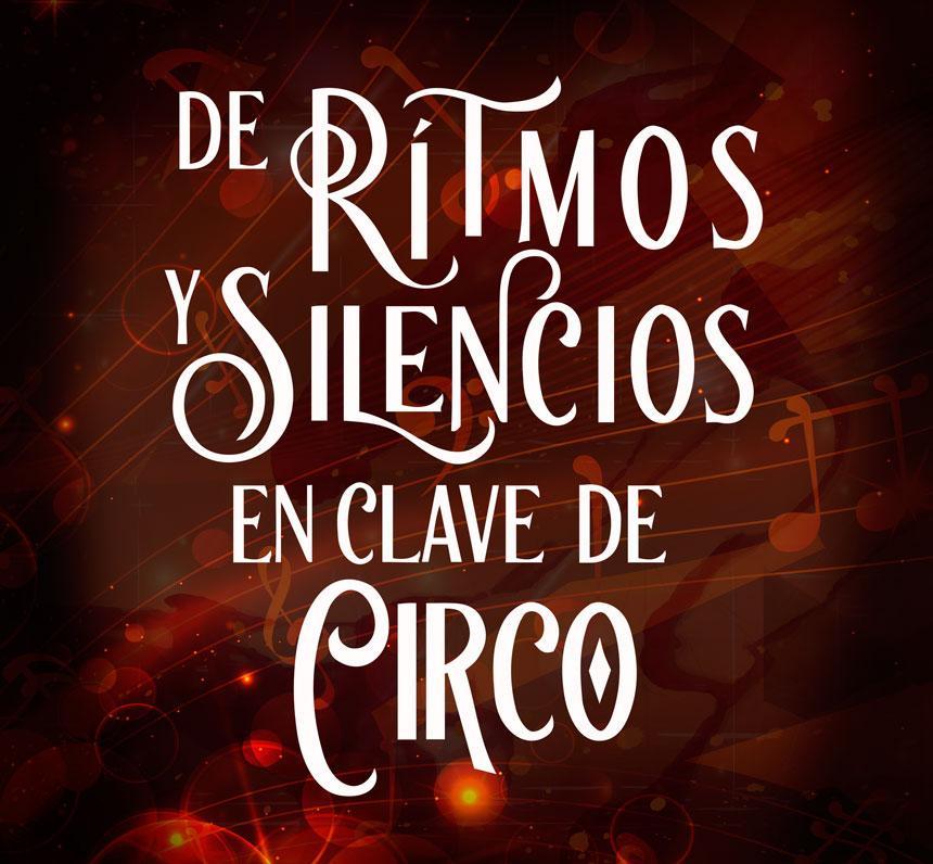 De ritmos y silencios en clave de circo